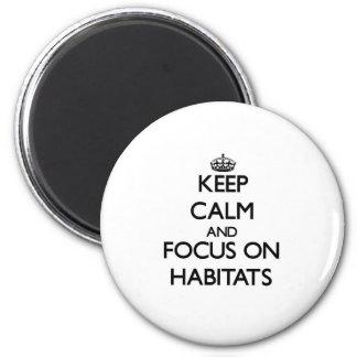 Keep Calm and focus on Habitats Fridge Magnets