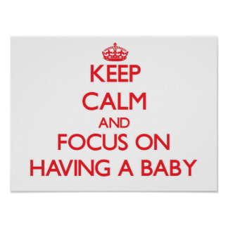 Keep Calm and focus on Having A Baby Print