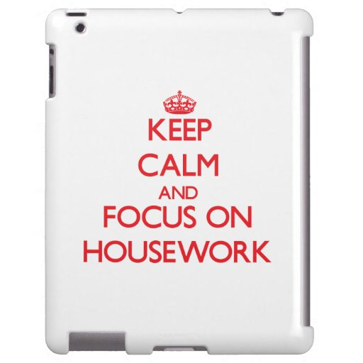 Keep Calm and focus on Housework