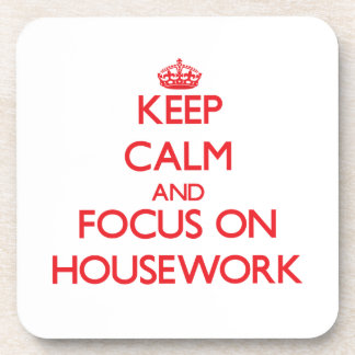 Keep Calm and focus on Housework Coaster
