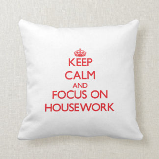 Keep Calm and focus on Housework Pillows