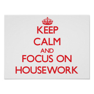 Keep Calm and focus on Housework Posters
