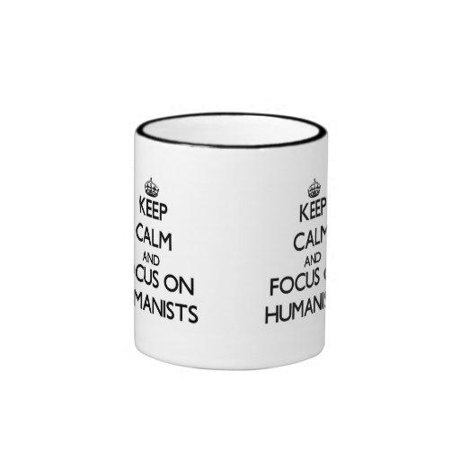 Keep Calm and focus on Humanists Coffee Mug