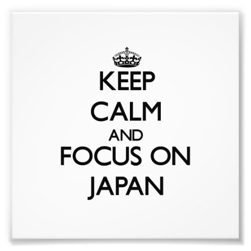 Keep Calm and focus on Japan Photo Art