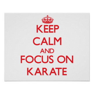 Keep Calm and focus on Karate Posters