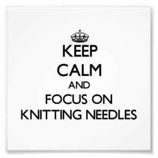 Keep Calm and focus on Knitting Needles Photo