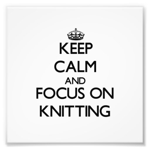 Keep Calm and focus on Knitting Photographic Print