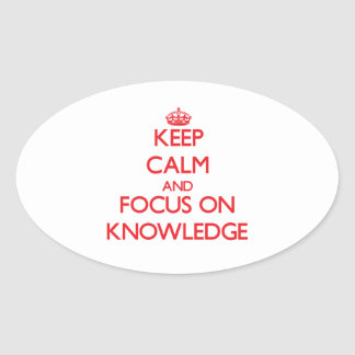 Keep Calm and focus on Knowledge Oval Stickers