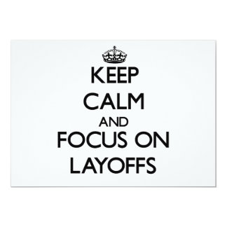 "Keep Calm and focus on Layoffs 5"" X 7"" Invitation Card"