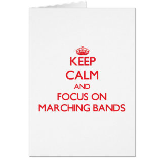 Keep Calm and focus on Marching Bands Card