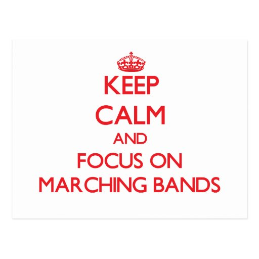 Keep Calm and focus on Marching Bands Post Cards