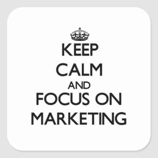 Keep Calm and focus on Marketing Square Sticker