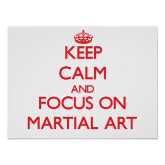 Keep Calm and focus on Martial Art Print