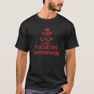 Keep Calm and focus on Mayonnaise T-Shirt