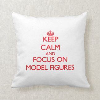 Keep calm and focus on Model Figures Throw Pillows
