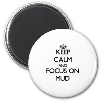 Keep Calm and focus on Mud Fridge Magnets