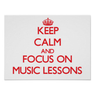Keep Calm and focus on Music Lessons Posters