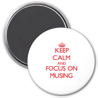 Keep Calm and focus on Musing Fridge Magnet