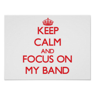 Keep Calm and focus on My Band Poster