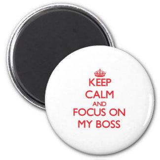 Keep Calm and focus on My Boss Fridge Magnet
