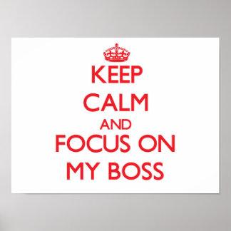 Keep Calm and focus on My Boss Print