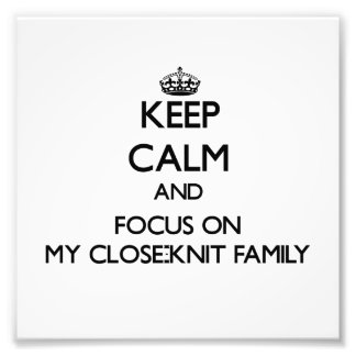 Keep Calm and focus on My Close-Knit Family Photo