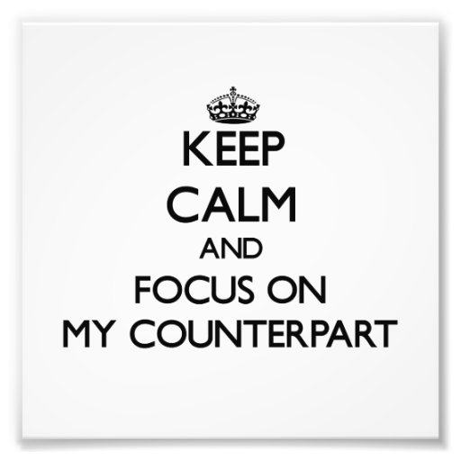 Keep Calm and focus on My Counterpart Photo