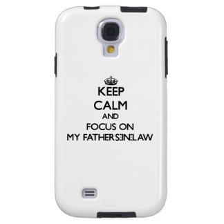 Keep Calm and focus on My Fathers-In-Law Galaxy S4 Case