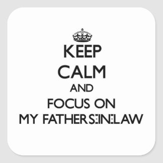 Keep Calm and focus on My Fathers-In-Law Stickers