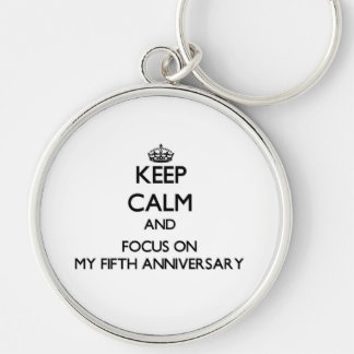 Keep Calm and focus on My Fifth Anniversary Key Chain
