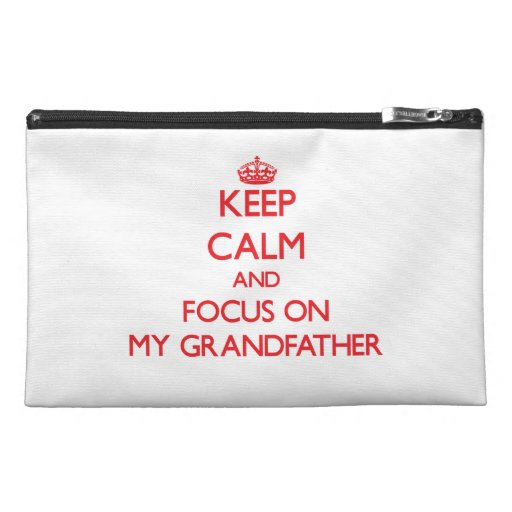 Keep Calm and focus on My Grandfather Travel Accessory Bags