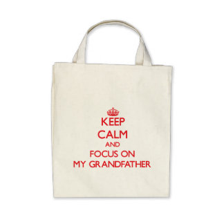 Keep Calm and focus on My Grandfather Bag