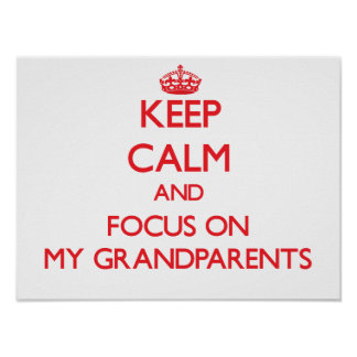 Keep Calm and focus on My Grandparents Print