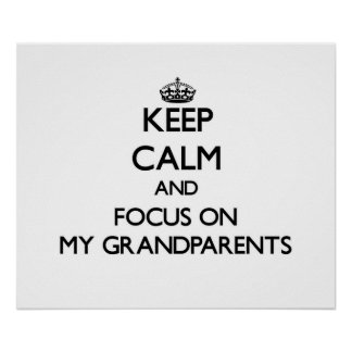 Keep Calm and focus on My Grandparents Posters