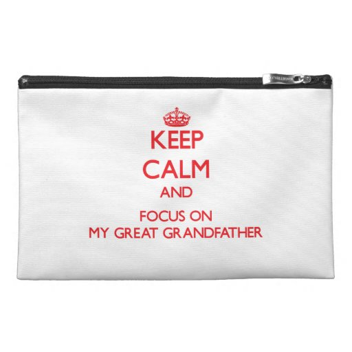 Keep Calm and focus on My Great Grandfather Travel Accessory Bag