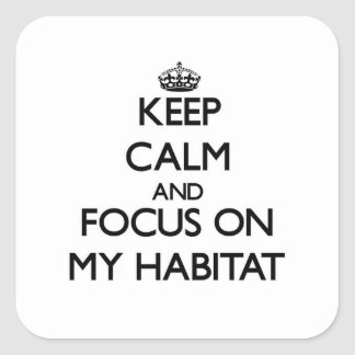 Keep Calm and focus on My Habitat Square Stickers
