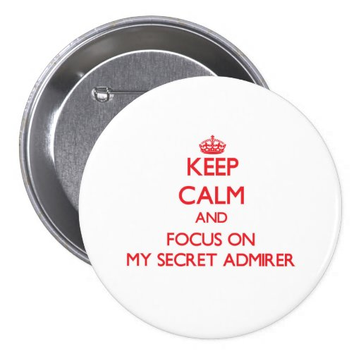 Keep Calm and focus on My Secret Admirer Pins