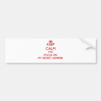 Keep Calm and focus on My Secret Admirer Bumper Sticker