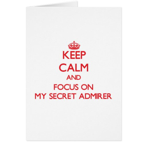 Keep Calm and focus on My Secret Admirer Card