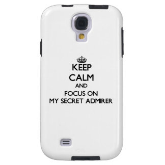 Keep Calm and focus on My Secret Admirer Galaxy S4 Case