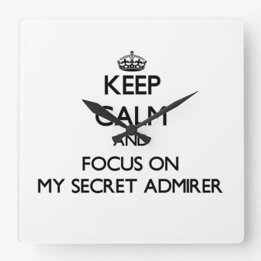 Keep Calm and focus on My Secret Admirer Square Wallclock