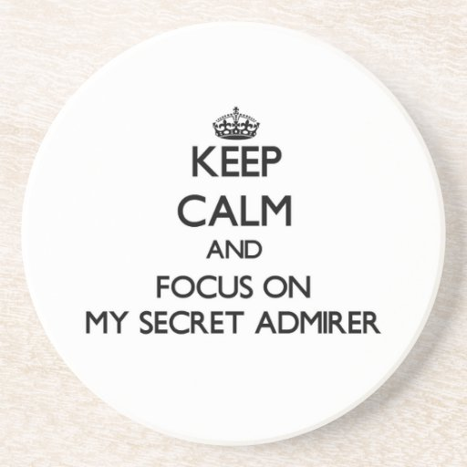 Keep Calm and focus on My Secret Admirer Drink Coasters
