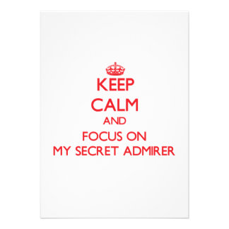 Keep Calm and focus on My Secret Admirer Personalized Announcement
