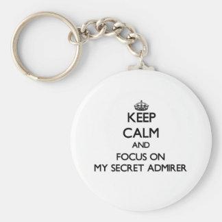 Keep Calm and focus on My Secret Admirer Keychain