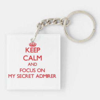 Keep Calm and focus on My Secret Admirer Square Acrylic Key Chains
