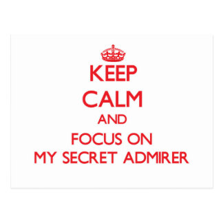 Keep Calm and focus on My Secret Admirer Post Card