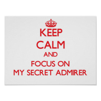 Keep Calm and focus on My Secret Admirer Poster