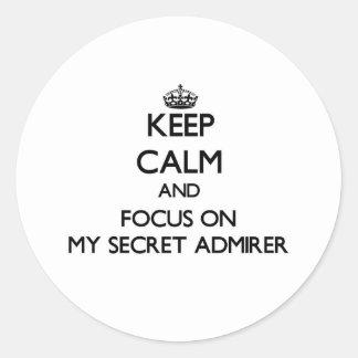 Keep Calm and focus on My Secret Admirer Round Sticker