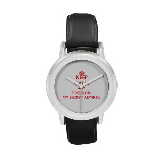 Keep Calm and focus on My Secret Admirer Wrist Watches