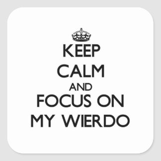 Keep Calm and focus on My Wierdo Sticker
